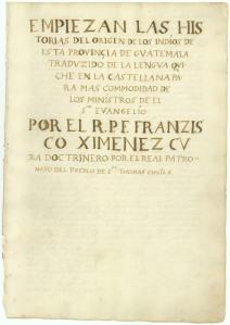 Primera pagina de la traduccion del Popol Vuh hecha por el padre Francisco Ximenez